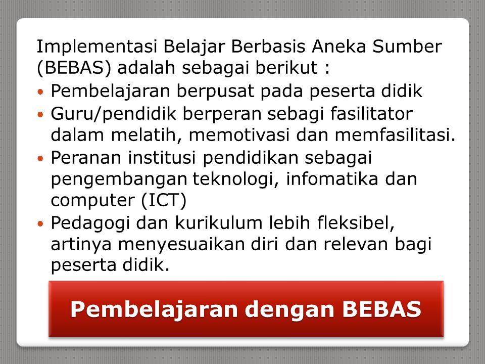 Implementasi Belajar Berbasis Aneka Sumber (BEBAS) adalah sebagai berikut : Pembelajaran berpusat pada peserta didik Guru/pendidik berperan sebagi fas