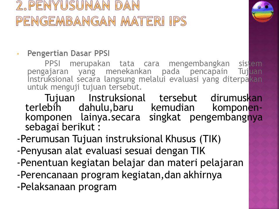 Pengertian Dasar PPSI PPSI merupakan tata cara mengembangkan sistem pengajaran yang menekankan pada pencapain Tujuan Instruksional secara langsung mel