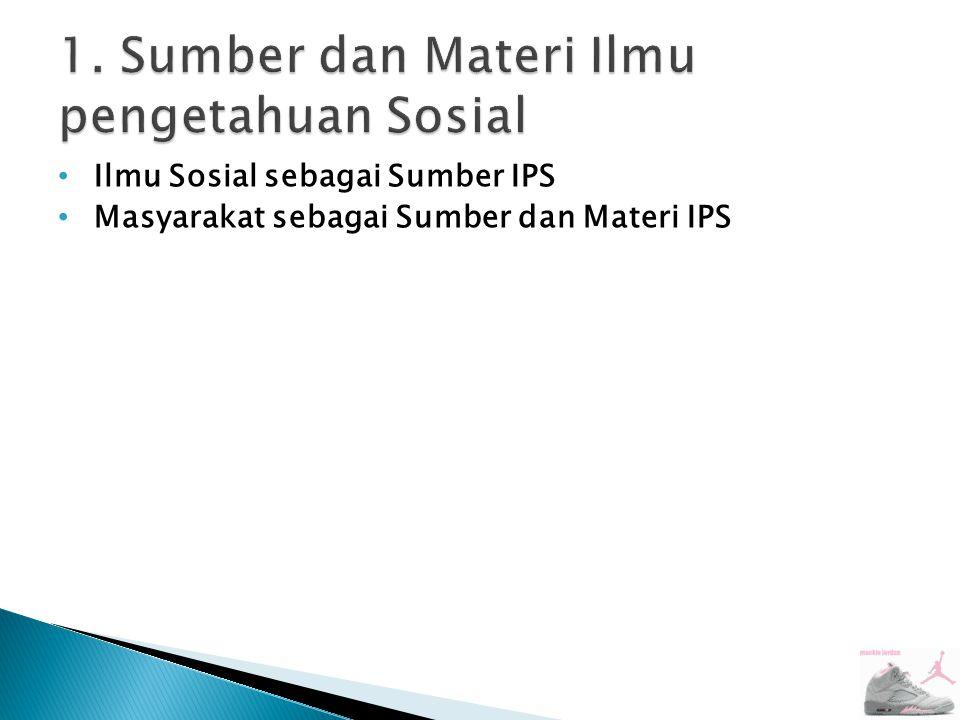 Ilmu Sosial sebagai Sumber IPS Masyarakat sebagai Sumber dan Materi IPS