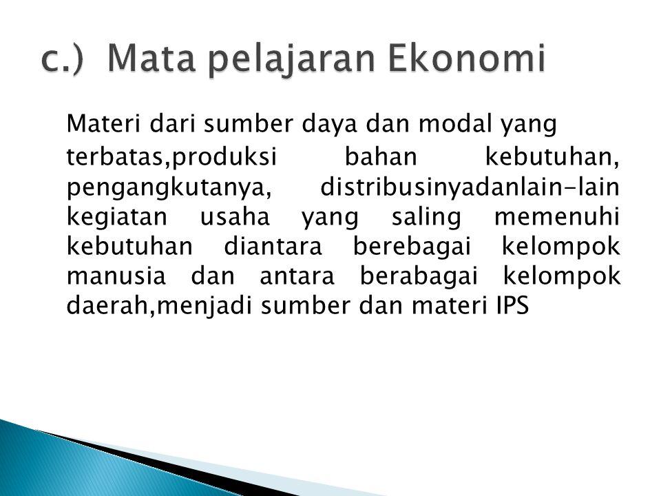 Materi dari sumber daya dan modal yang terbatas,produksi bahan kebutuhan, pengangkutanya, distribusinyadanlain-lain kegiatan usaha yang saling memenuh