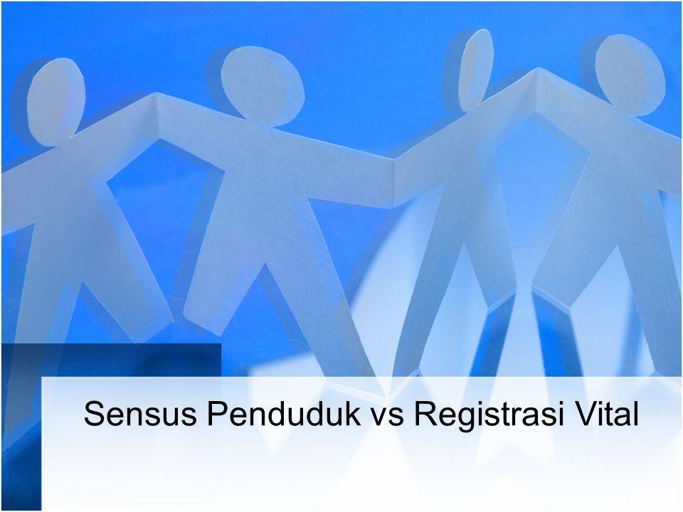 Sensus Penduduk vs Registrasi Vital