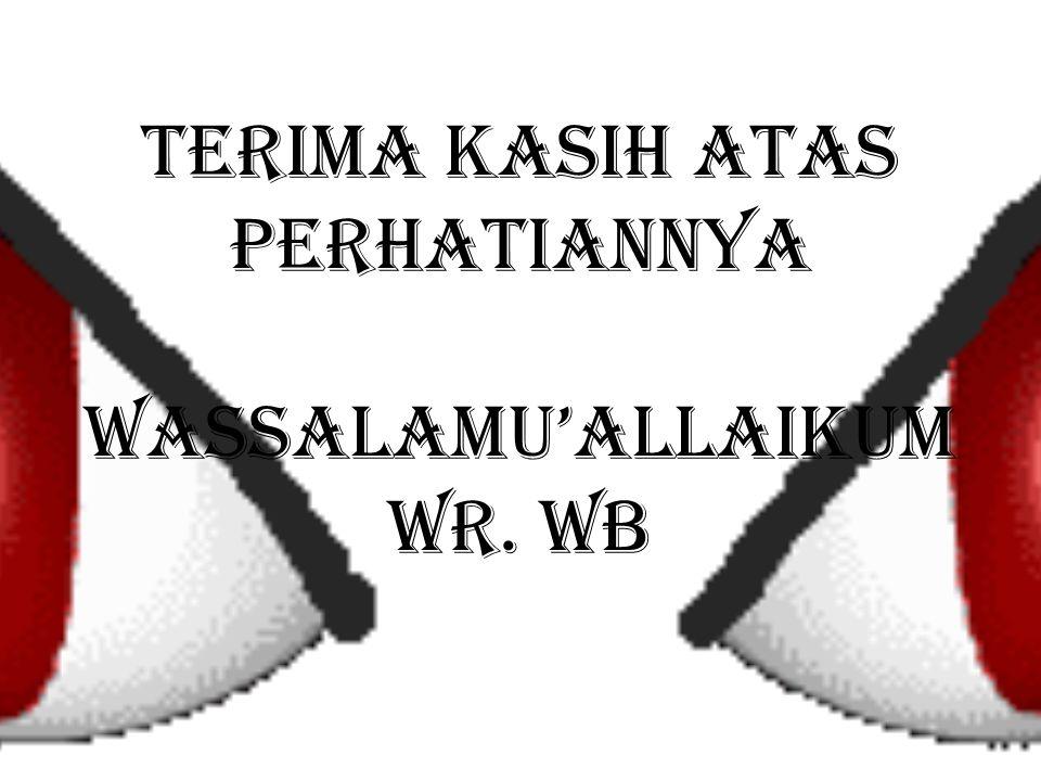 TERIMA KASIH ATAS PERHATIANNYA WASSALAMU'ALLAIKUM WR. WB