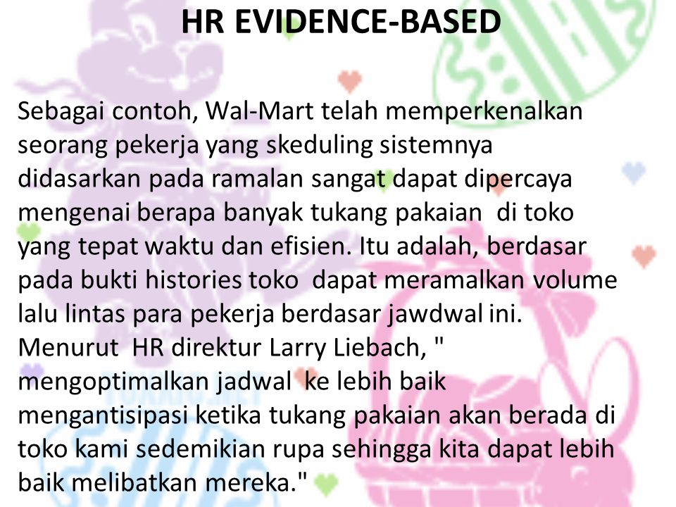 HR EVIDENCE-BASED Sebagai contoh, Wal-Mart telah memperkenalkan seorang pekerja yang skeduling sistemnya didasarkan pada ramalan sangat dapat dipercay