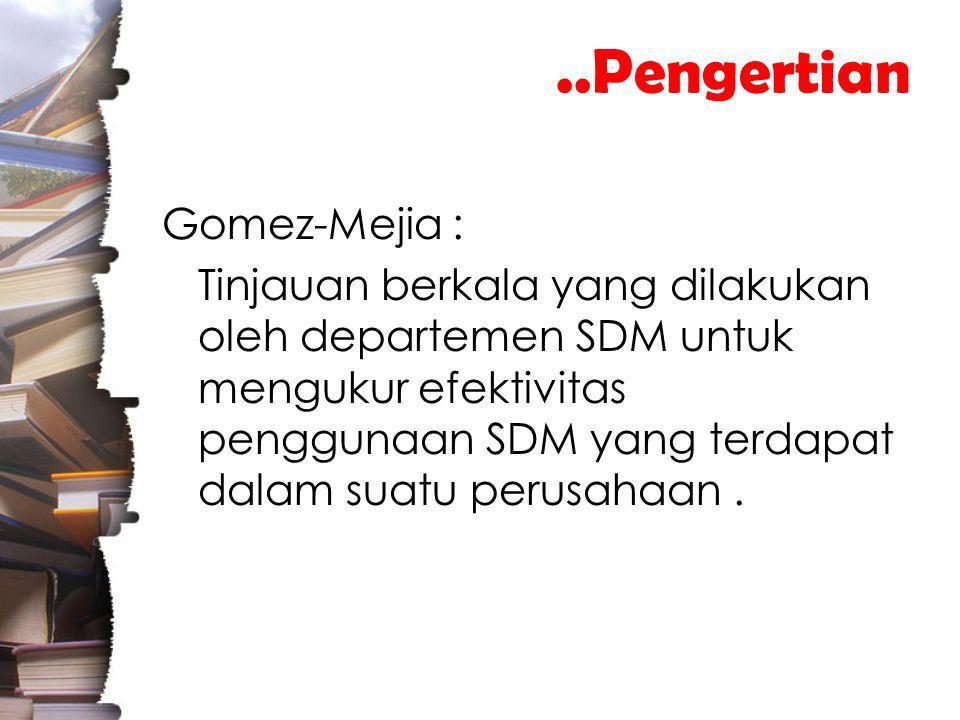 ..Pengertian Gomez-Mejia : Tinjauan berkala yang dilakukan oleh departemen SDM untuk mengukur efektivitas penggunaan SDM yang terdapat dalam suatu perusahaan.