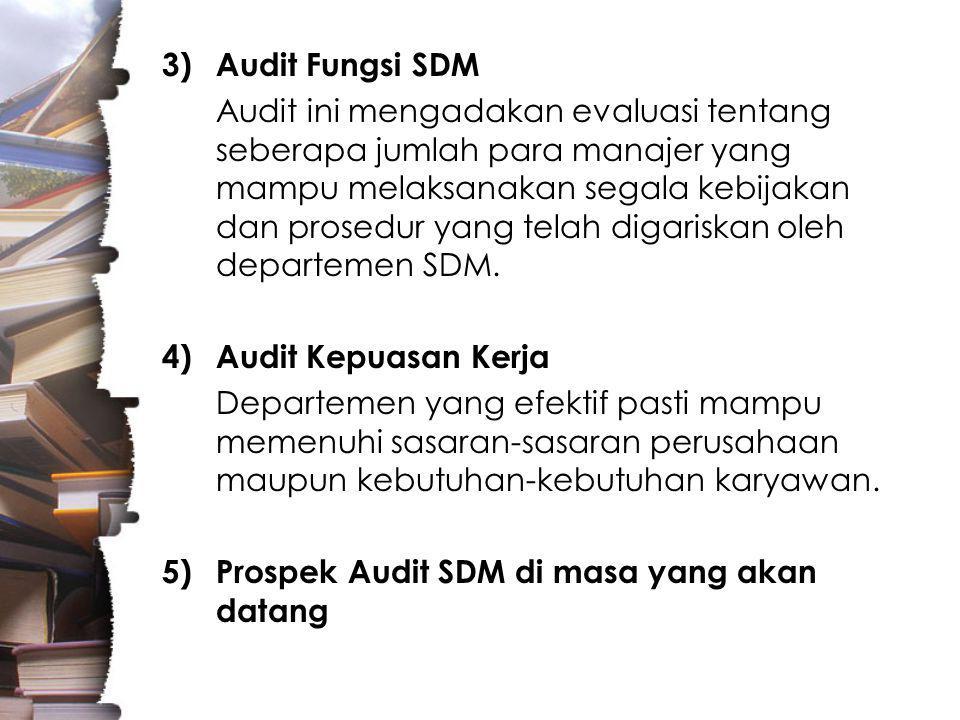 3)Audit Fungsi SDM Audit ini mengadakan evaluasi tentang seberapa jumlah para manajer yang mampu melaksanakan segala kebijakan dan prosedur yang telah digariskan oleh departemen SDM.