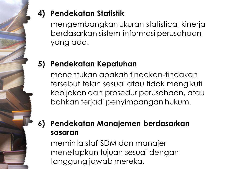 4)Pendekatan Statistik mengembangkan ukuran statistical kinerja berdasarkan sistem informasi perusahaan yang ada.