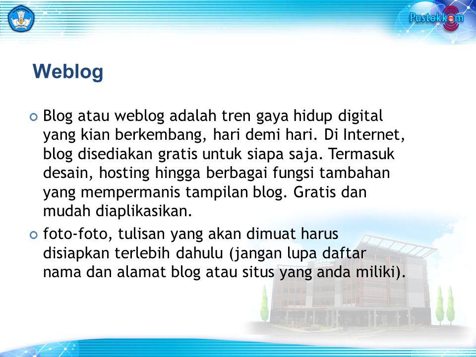 Weblog Blog atau weblog adalah tren gaya hidup digital yang kian berkembang, hari demi hari. Di Internet, blog disediakan gratis untuk siapa saja. Ter