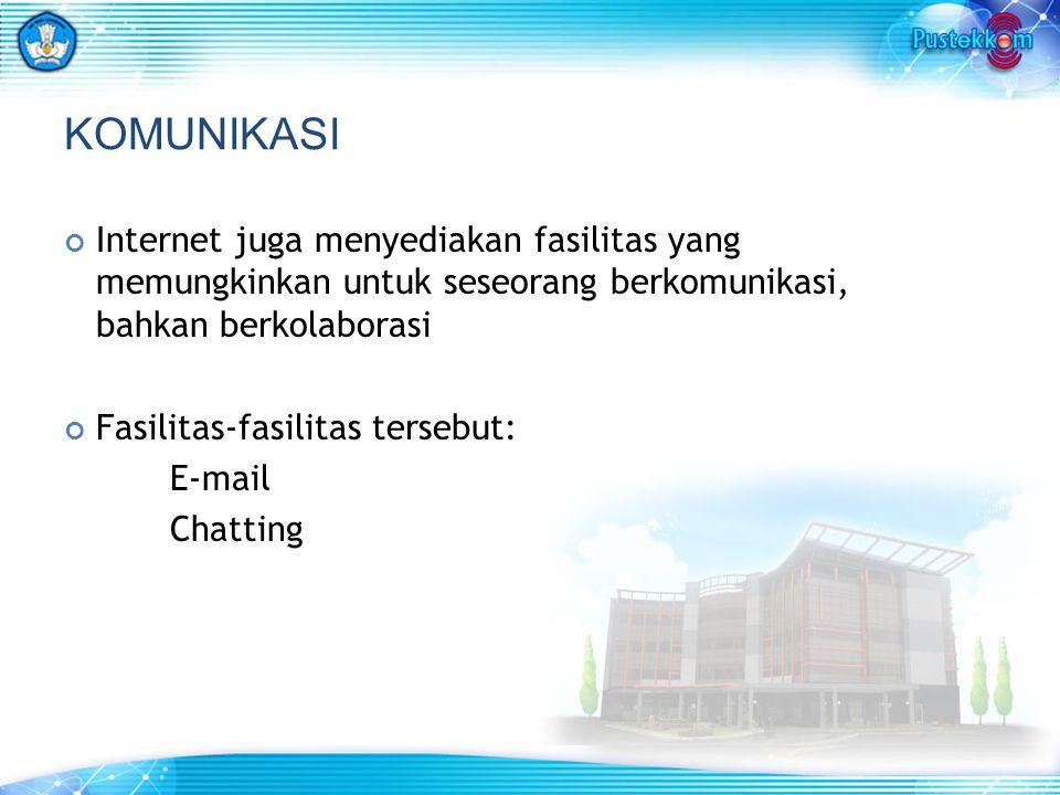 KOMUNIKASI Internet juga menyediakan fasilitas yang memungkinkan untuk seseorang berkomunikasi, bahkan berkolaborasi Fasilitas-fasilitas tersebut: E-mail Chatting
