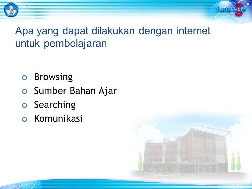 Apa yang dapat dilakukan dengan internet untuk pembelajaran Browsing Sumber Bahan Ajar Searching Komunikasi