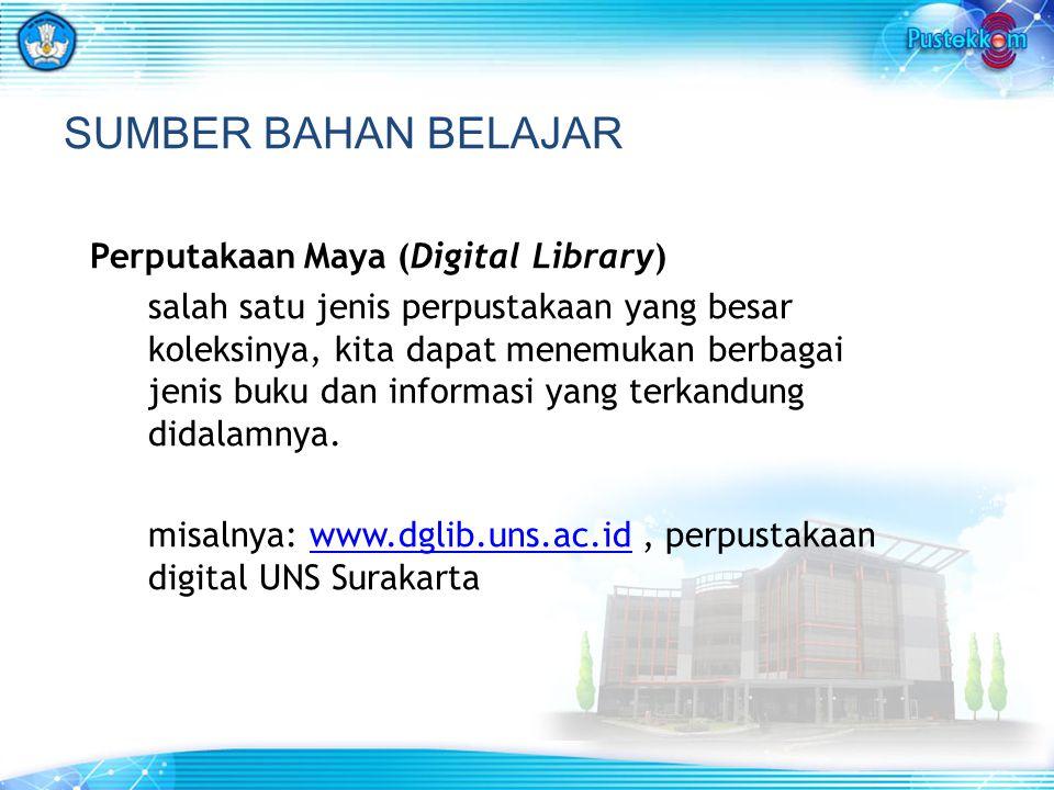 SUMBER BAHAN BELAJAR Perputakaan Maya (Digital Library) salah satu jenis perpustakaan yang besar koleksinya, kita dapat menemukan berbagai jenis buku dan informasi yang terkandung didalamnya.