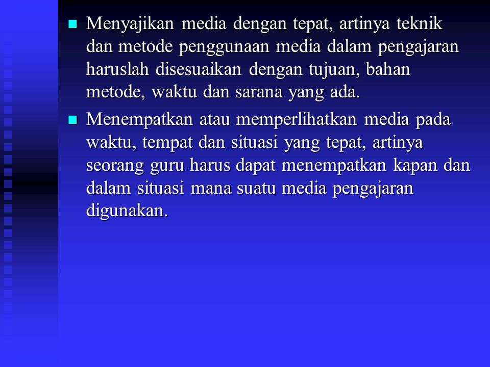 Prinsip-prinsip itu menurut Nana Sudjana (1991:104) adalah : Menentukan jenis media dengan tepat, artinya sebaiknya guru memilih terlebih dahulu media manakah yang sesuai dengan tujuan dan bahan pelajaran yang akan diajarkan.