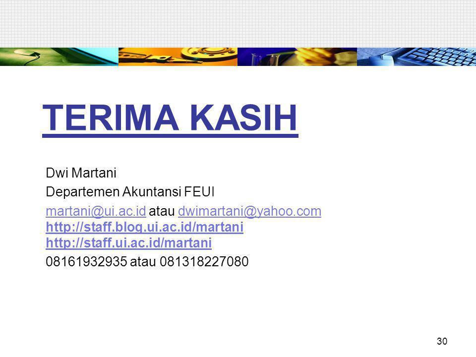 TERIMA KASIH Dwi Martani Departemen Akuntansi FEUI martani@ui.ac.idmartani@ui.ac.id atau dwimartani@yahoo.comdwimartani@yahoo.com http://staff.blog.ui.ac.id/martani http://staff.ui.ac.id/martani 08161932935 atau 081318227080 30