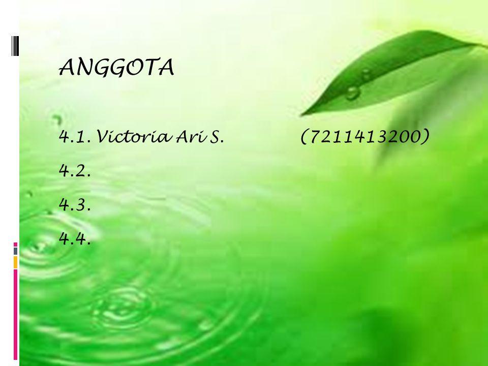 4.1. Victoria Ari S.(7211413200) 4.2. 4.3. 4.4. ANGGOTA