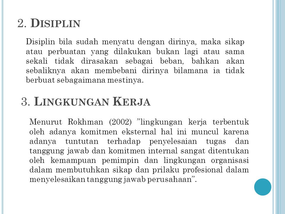2. D ISIPLIN Disiplin bila sudah menyatu dengan dirinya, maka sikap atau perbuatan yang dilakukan bukan lagi atau sama sekali tidak dirasakan sebagai