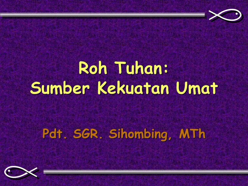 Roh Tuhan: Sumber Kekuatan Umat Pdt. SGR. Sihombing, MTh