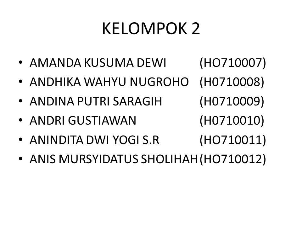 KELOMPOK 2 AMANDA KUSUMA DEWI(HO710007) ANDHIKA WAHYU NUGROHO(H0710008) ANDINA PUTRI SARAGIH(H0710009) ANDRI GUSTIAWAN(H0710010) ANINDITA DWI YOGI S.R(HO710011) ANIS MURSYIDATUS SHOLIHAH(HO710012)