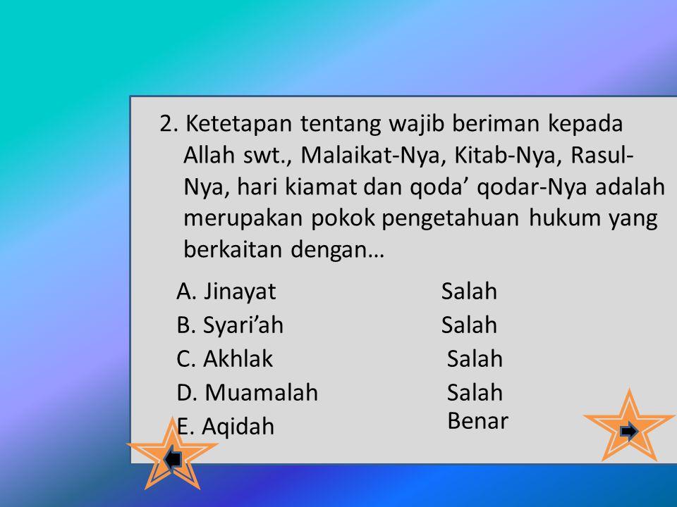 1.Hukum yang mengatur perbuatan manusia dalam hubungannya dengan khaliqnya disebut dengan : A. Ibadah Salah B. Muamalah C. Hudud D. Taklifi E. Syar'i