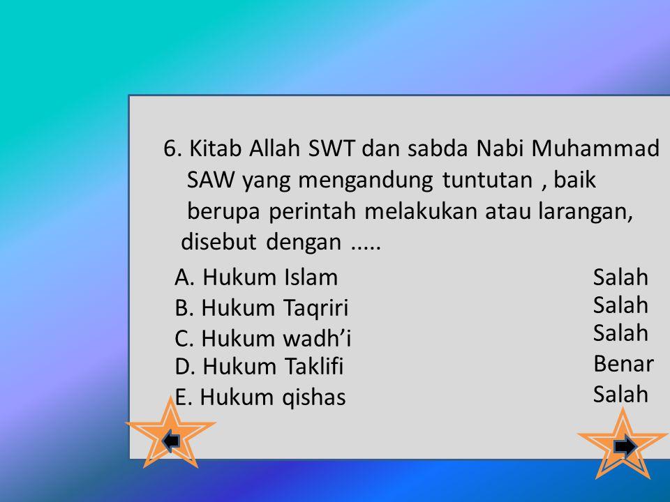 """5.Menurut ilmu fiqih hukum-hukum dalam Islam disebut dengan """"Al-Ahkamul Khom- sah"""", yaitu …. A. wajib, haram, mubah, halal, boleh B. wajib, haram, mub"""