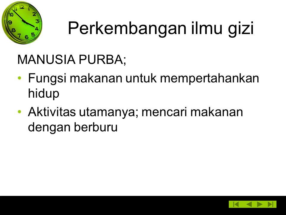 Perkembangan ilmu gizi MANUSIA PURBA; Fungsi makanan untuk mempertahankan hidup Aktivitas utamanya; mencari makanan dengan berburu