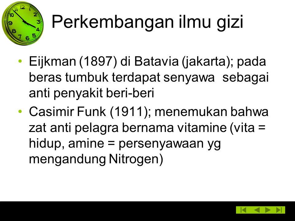 Perkembangan ilmu gizi Eijkman (1897) di Batavia (jakarta); pada beras tumbuk terdapat senyawa sebagai anti penyakit beri-beri Casimir Funk (1911); me