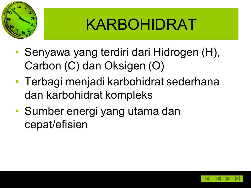 Senyawa yang terdiri dari Hidrogen (H), Carbon (C) dan Oksigen (O) Terbagi menjadi karbohidrat sederhana dan karbohidrat kompleks Sumber energi yang u