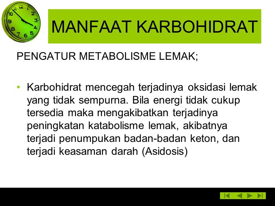 MANFAAT KARBOHIDRAT PENGATUR METABOLISME LEMAK; Karbohidrat mencegah terjadinya oksidasi lemak yang tidak sempurna. Bila energi tidak cukup tersedia m