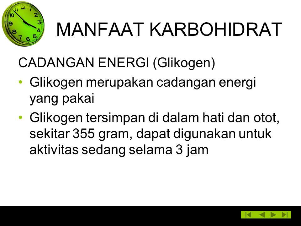 MANFAAT KARBOHIDRAT CADANGAN ENERGI (Glikogen) Glikogen merupakan cadangan energi yang pakai Glikogen tersimpan di dalam hati dan otot, sekitar 355 gr