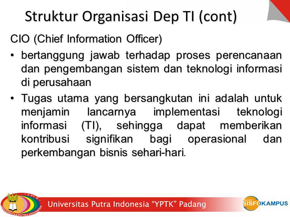 Struktur Organisasi Dep TI (cont) CIO (Chief Information Officer) bertanggung jawab terhadap proses perencanaan dan pengembangan sistem dan teknologi