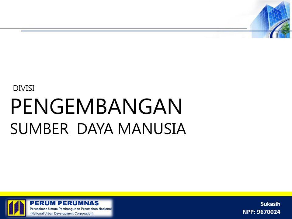 DIVISI PENGEMBANGAN SUMBER DAYA MANUSIA Sukasih NPP: 9670024