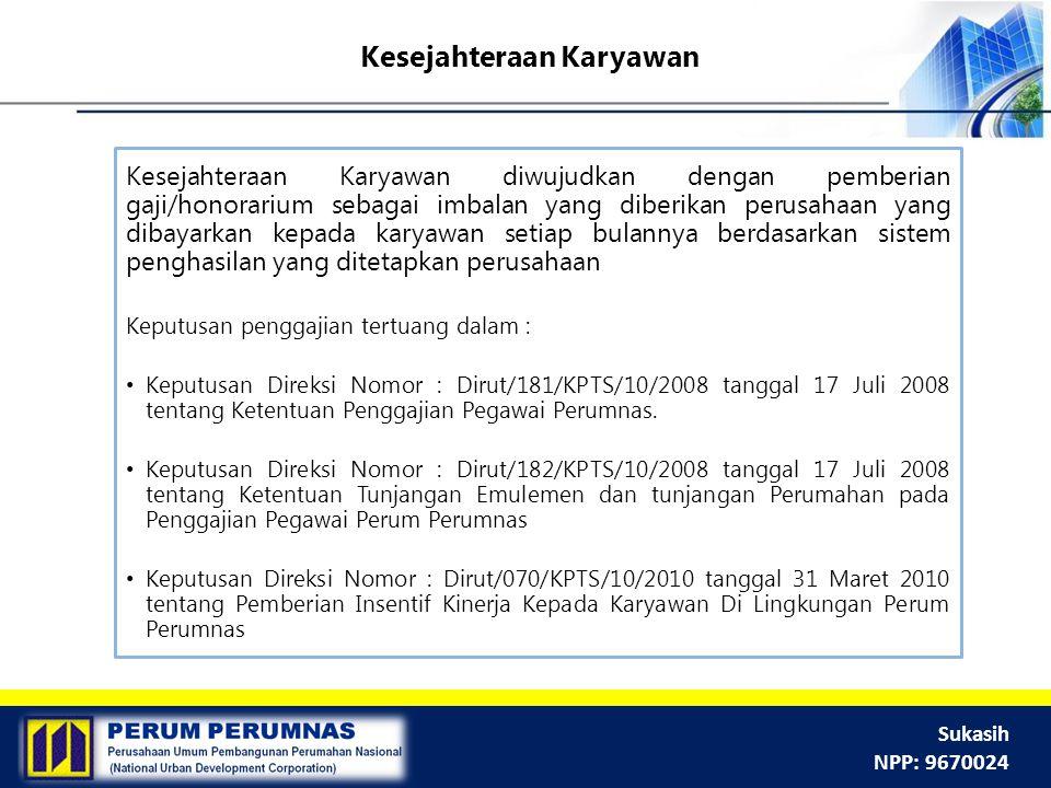 Sukasih NPP: 9670024 Kesejahteraan Karyawan Kesejahteraan Karyawan diwujudkan dengan pemberian gaji/honorarium sebagai imbalan yang diberikan perusaha