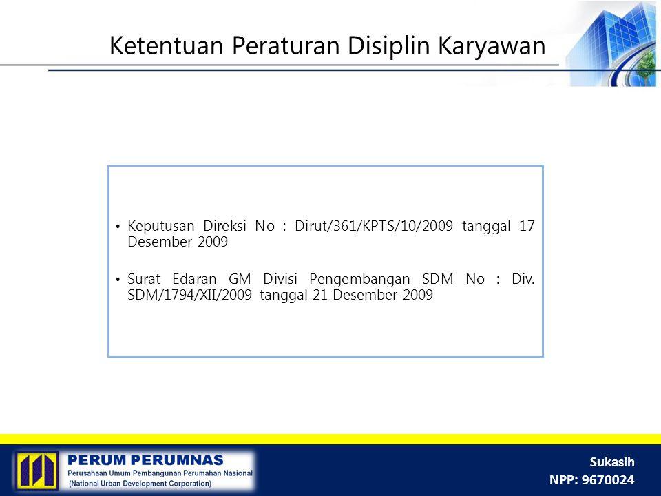 Sukasih NPP: 9670024 Keputusan Direksi No : Dirut/361/KPTS/10/2009 tanggal 17 Desember 2009 Surat Edaran GM Divisi Pengembangan SDM No : Div. SDM/1794