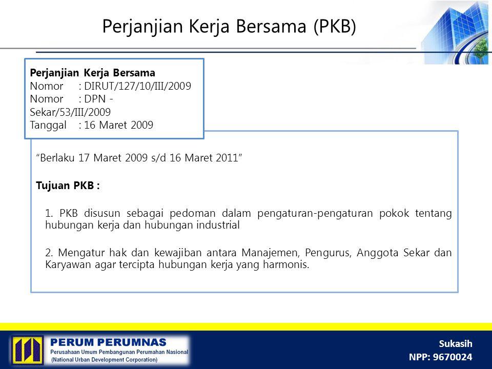 """Sukasih NPP: 9670024 Perjanjian Kerja Bersama (PKB) """"Berlaku 17 Maret 2009 s/d 16 Maret 2011"""" Tujuan PKB : 1. PKB disusun sebagai pedoman dalam pengat"""