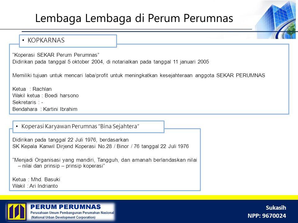 """Sukasih NPP: 9670024 Didirikan pada tanggal 22 Juli 1976, berdasarkan SK Kepala Kanwil Dirjend Koperasi No.28 / Binor / 76 tanggal 22 Juli 1976 """"Menja"""