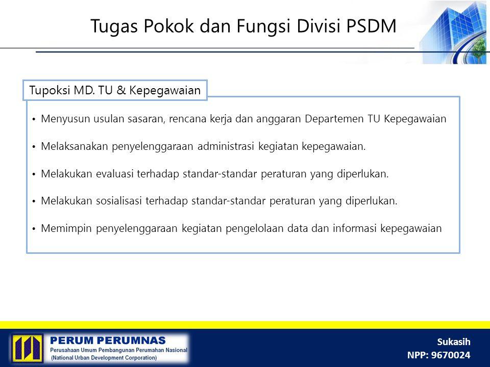 Sukasih NPP: 9670024 Menyusun usulan sasaran, rencana kerja dan anggaran Departemen TU Kepegawaian Melaksanakan penyelenggaraan administrasi kegiatan