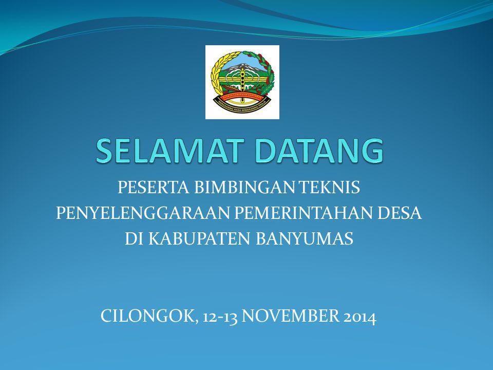 PESERTA BIMBINGAN TEKNIS PENYELENGGARAAN PEMERINTAHAN DESA DI KABUPATEN BANYUMAS CILONGOK, 12-13 NOVEMBER 2014