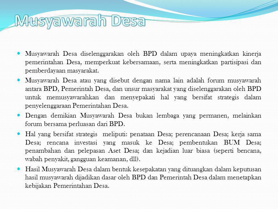 Musyawarah Desa diselenggarakan oleh BPD dalam upaya meningkatkan kinerja pemerintahan Desa, memperkuat kebersamaan, serta meningkatkan partisipasi da