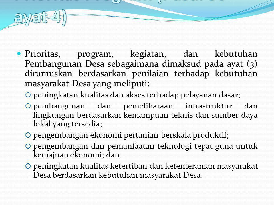 Prioritas, program, kegiatan, dan kebutuhan Pembangunan Desa sebagaimana dimaksud pada ayat (3) dirumuskan berdasarkan penilaian terhadap kebutuhan ma