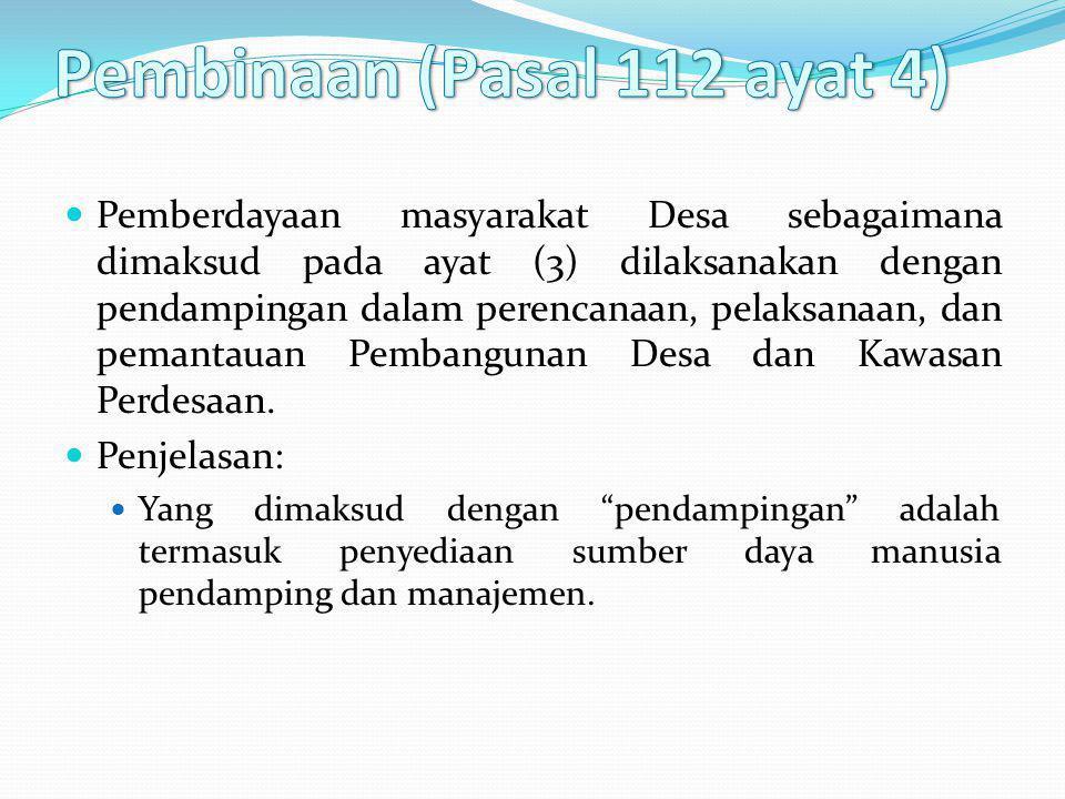 Pemberdayaan masyarakat Desa sebagaimana dimaksud pada ayat (3) dilaksanakan dengan pendampingan dalam perencanaan, pelaksanaan, dan pemantauan Pemban