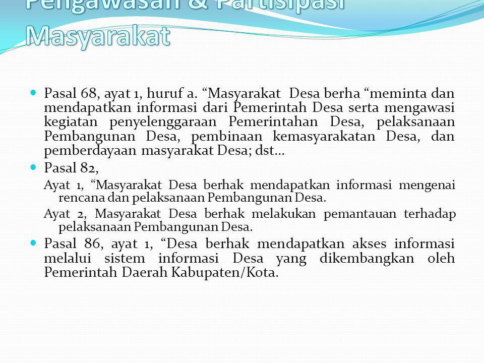 """Pasal 68, ayat 1, huruf a. """"Masyarakat Desa berha """"meminta dan mendapatkan informasi dari Pemerintah Desa serta mengawasi kegiatan penyelenggaraan Pem"""