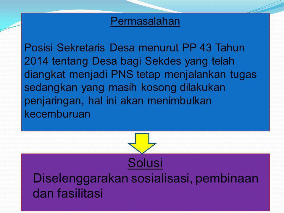 Permasalahan Posisi Sekretaris Desa menurut PP 43 Tahun 2014 tentang Desa bagi Sekdes yang telah diangkat menjadi PNS tetap menjalankan tugas sedangka
