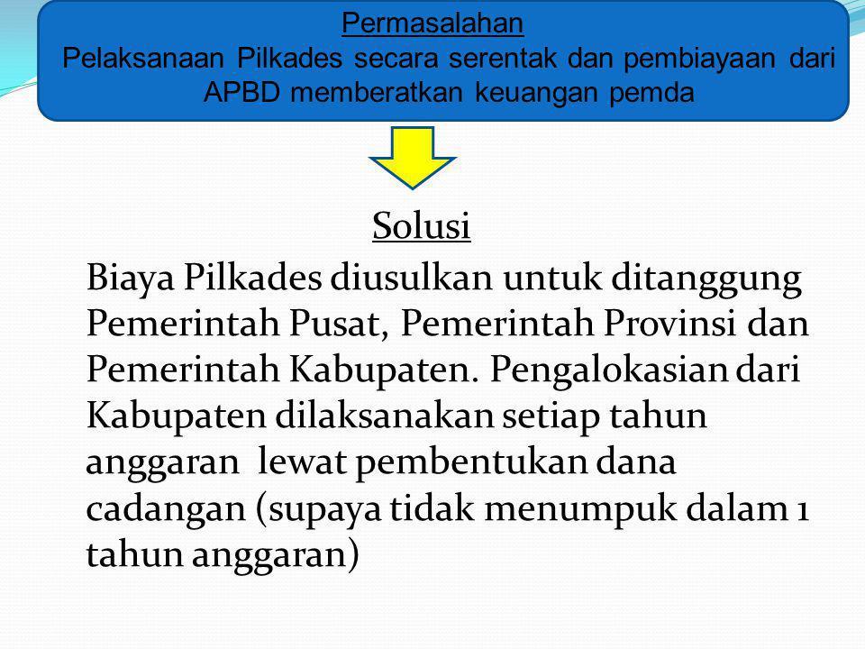 Solusi Biaya Pilkades diusulkan untuk ditanggung Pemerintah Pusat, Pemerintah Provinsi dan Pemerintah Kabupaten. Pengalokasian dari Kabupaten dilaksan