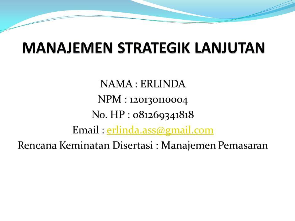 NAMA : ERLINDA NPM : 120130110004 No. HP : 081269341818 Email : erlinda.ass@gmail.comerlinda.ass@gmail.com Rencana Keminatan Disertasi : Manajemen Pem