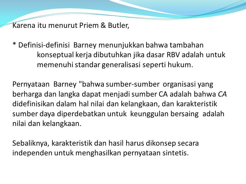Karena itu menurut Priem & Butler, * Definisi-definisi Barney menunjukkan bahwa tambahan konseptual kerja dibutuhkan jika dasar RBV adalah untuk memen