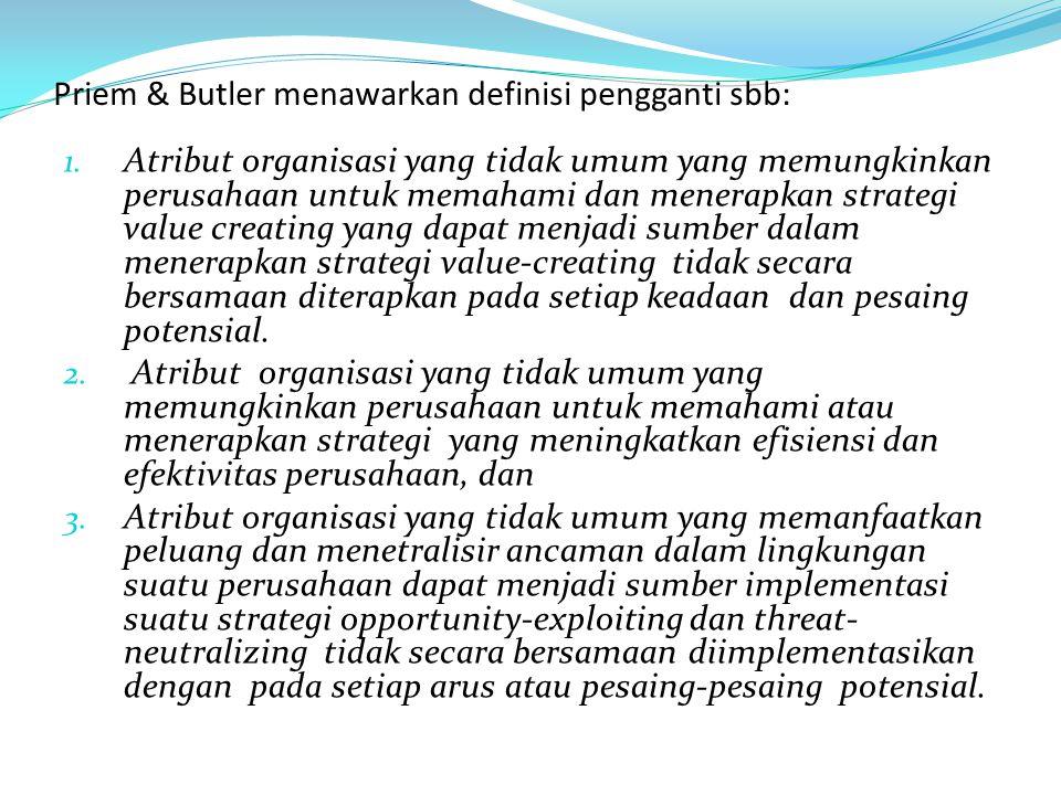 Priem & Butler menawarkan definisi pengganti sbb: 1. Atribut organisasi yang tidak umum yang memungkinkan perusahaan untuk memahami dan menerapkan str
