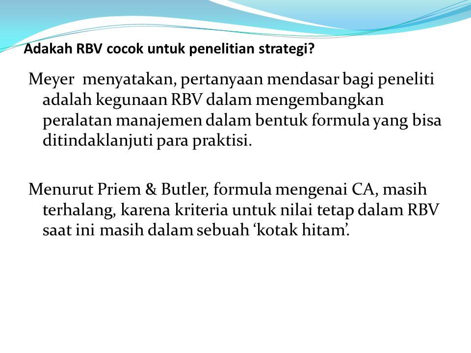Adakah RBV cocok untuk penelitian strategi? Meyer menyatakan, pertanyaan mendasar bagi peneliti adalah kegunaan RBV dalam mengembangkan peralatan mana