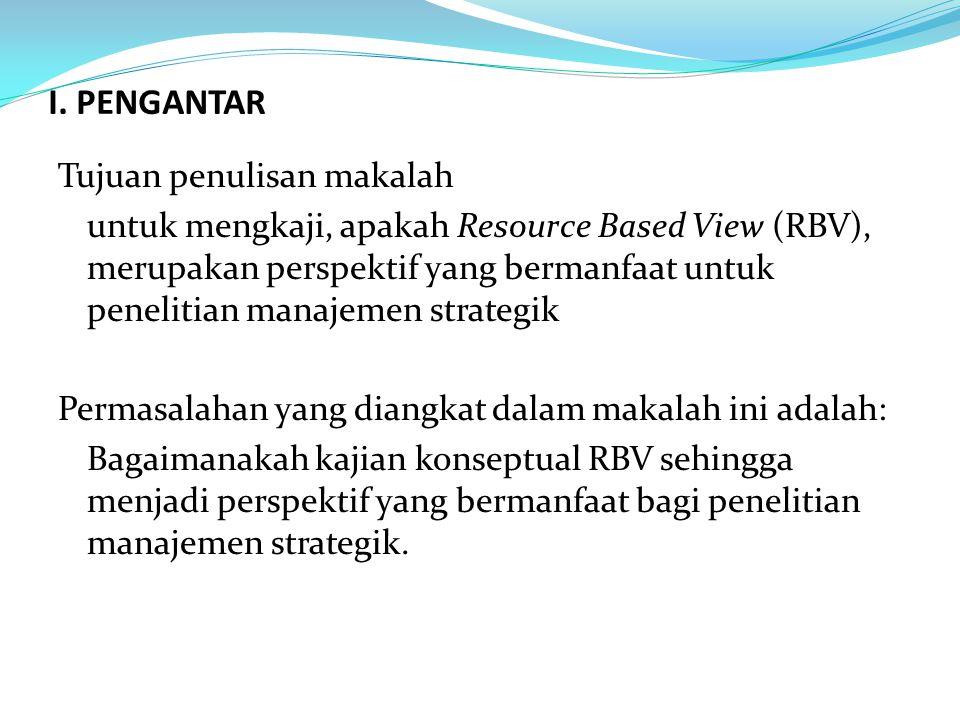 I. PENGANTAR Tujuan penulisan makalah untuk mengkaji, apakah Resource Based View (RBV), merupakan perspektif yang bermanfaat untuk penelitian manajeme