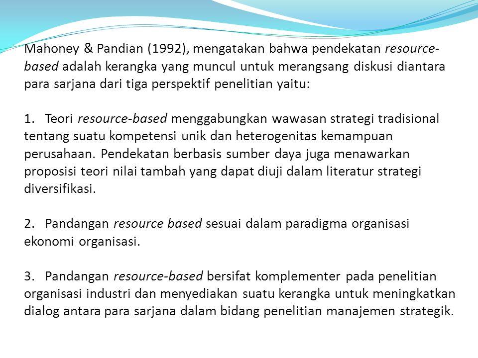 Mahoney & Pandian (1992), mengatakan bahwa pendekatan resource- based adalah kerangka yang muncul untuk merangsang diskusi diantara para sarjana dari