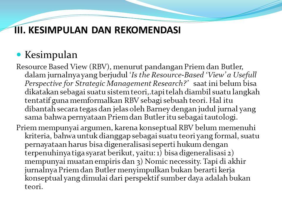 III. KESIMPULAN DAN REKOMENDASI Kesimpulan Resource Based View (RBV), menurut pandangan Priem dan Butler, dalam jurnalnya yang berjudul 'Is the Resour