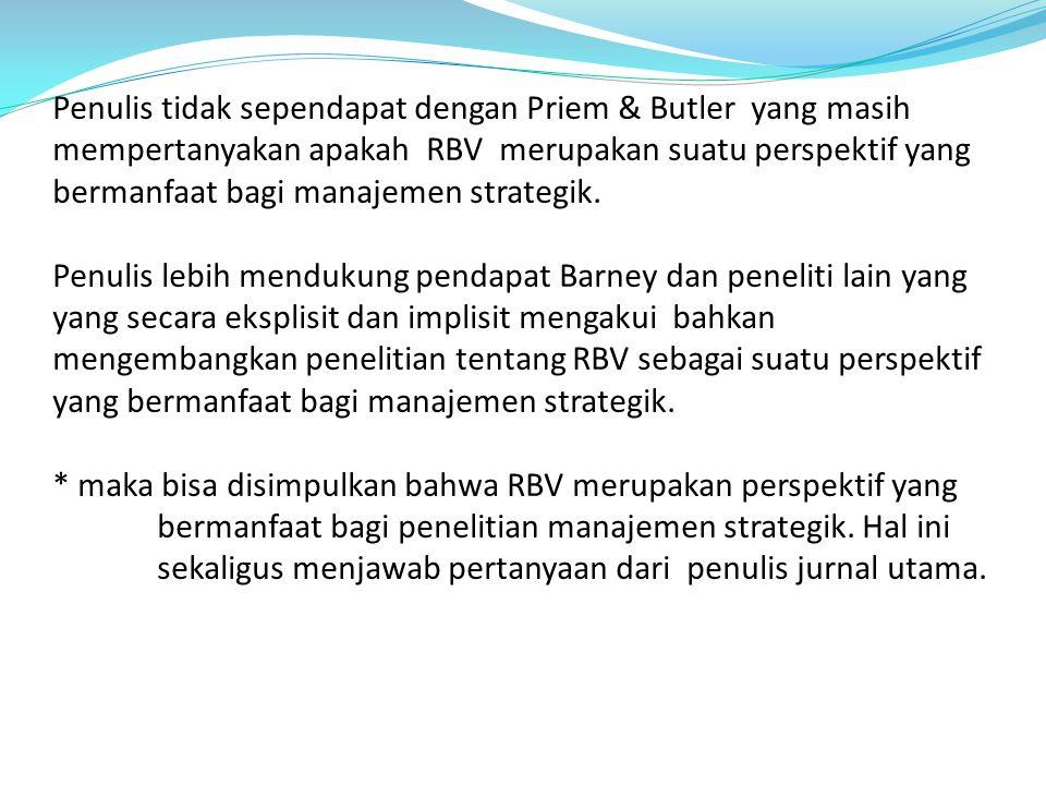 Penulis tidak sependapat dengan Priem & Butler yang masih mempertanyakan apakah RBV merupakan suatu perspektif yang bermanfaat bagi manajemen strategi