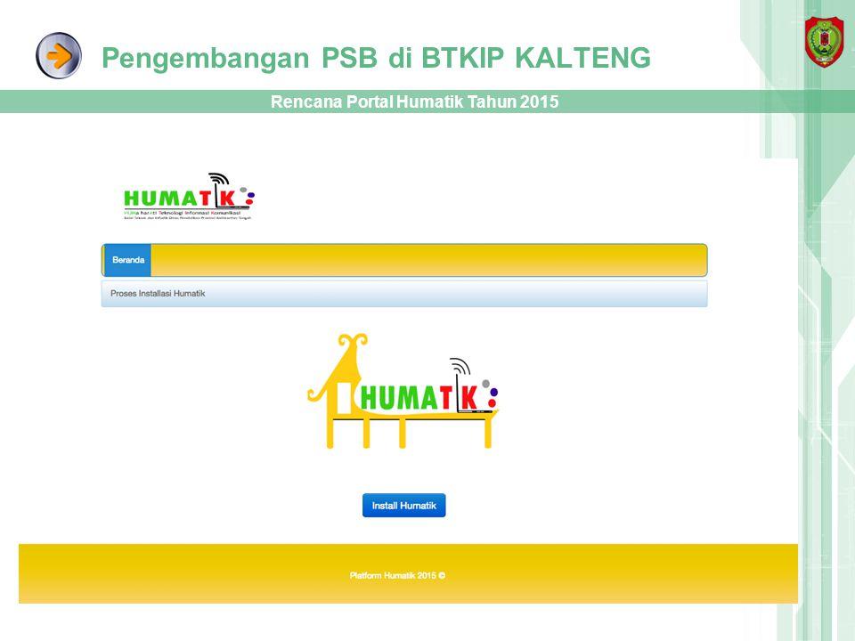 Pengembangan PSB di BTKIP KALTENG Rencana Portal Humatik Tahun 2015